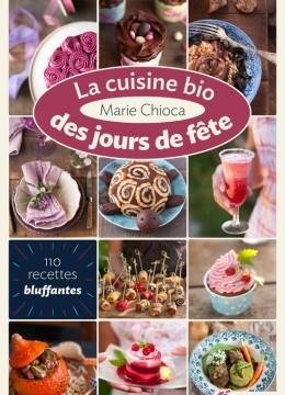 """Livre """"La cuisine bio des jours de fêtes"""" de Marie Chioca"""